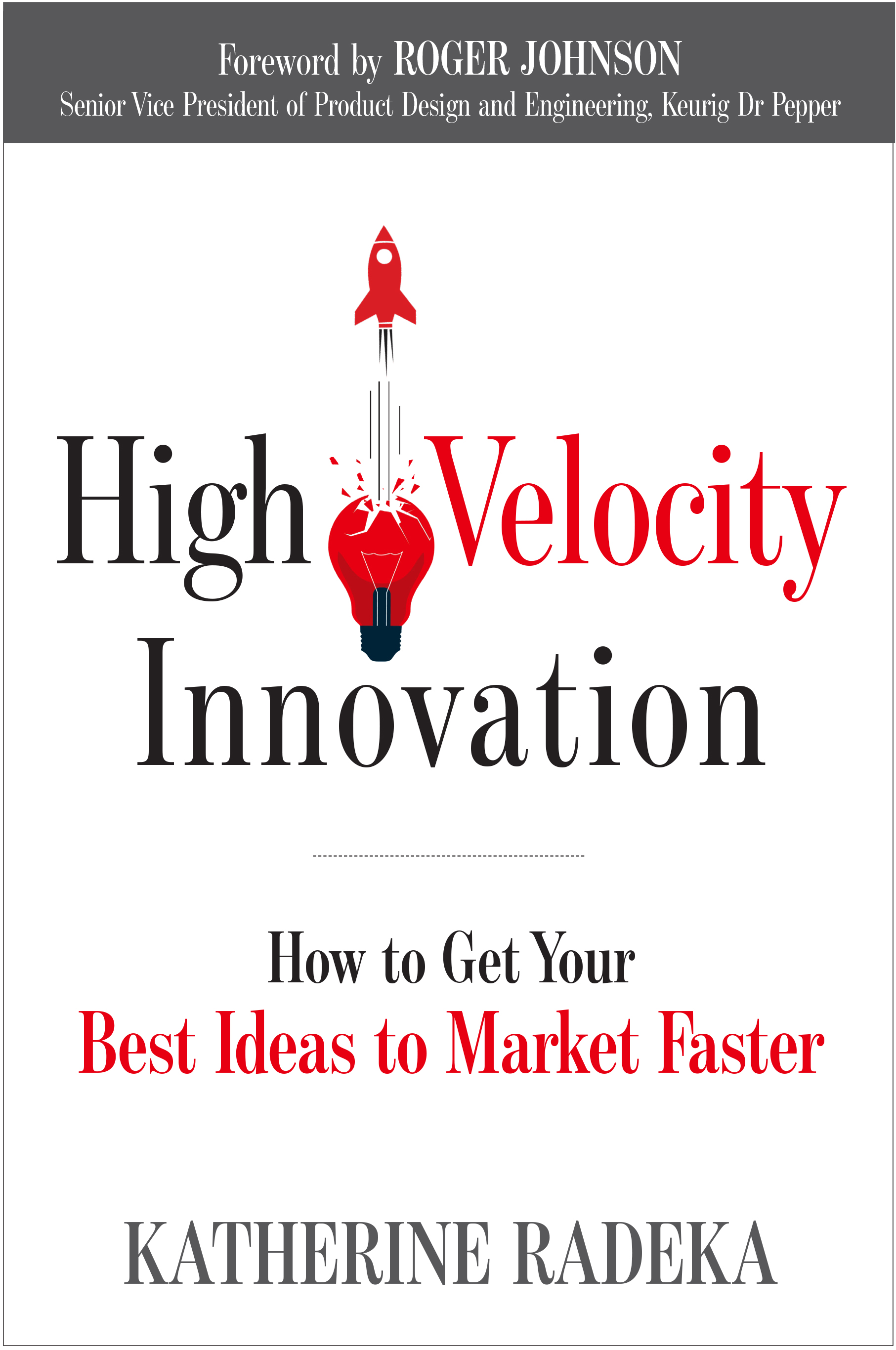 High Velocity Innovation: How to Get Your Best Ideas to Market Faster